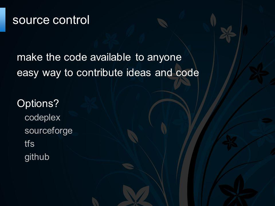 make the code available to anyone easy way to contribute ideas and code Options.