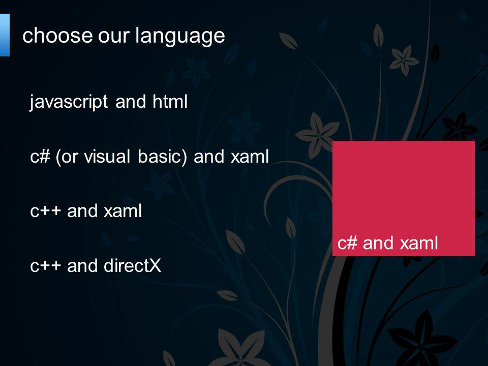 choose our language c# and xaml javascript and html c# (or visual basic) and xaml c++ and xaml c++ and directX