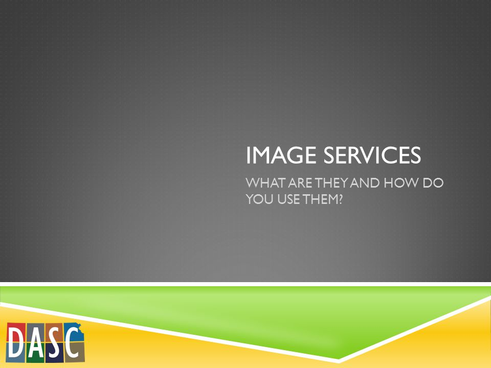 IMAGE SERVICES WHAT ARE THEY AND HOW DO YOU USE THEM