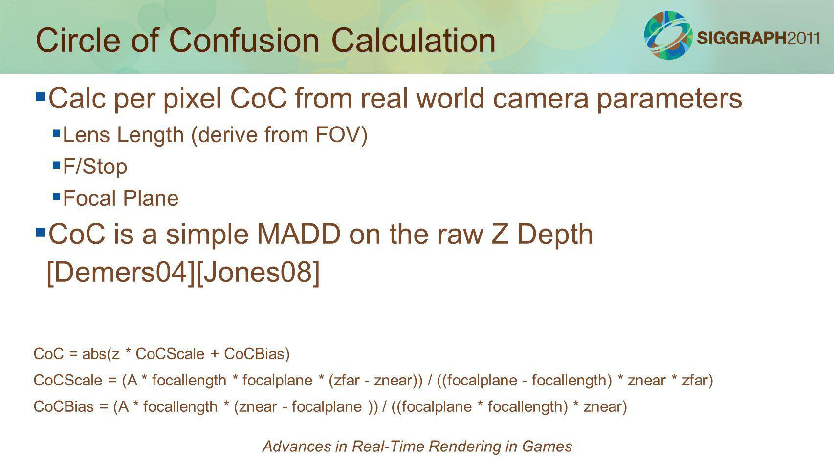 Circle of Confusion Calculation Calc per pixel CoC from real world camera parameters Lens Length (derive from FOV) F/Stop Focal Plane CoC is a simple