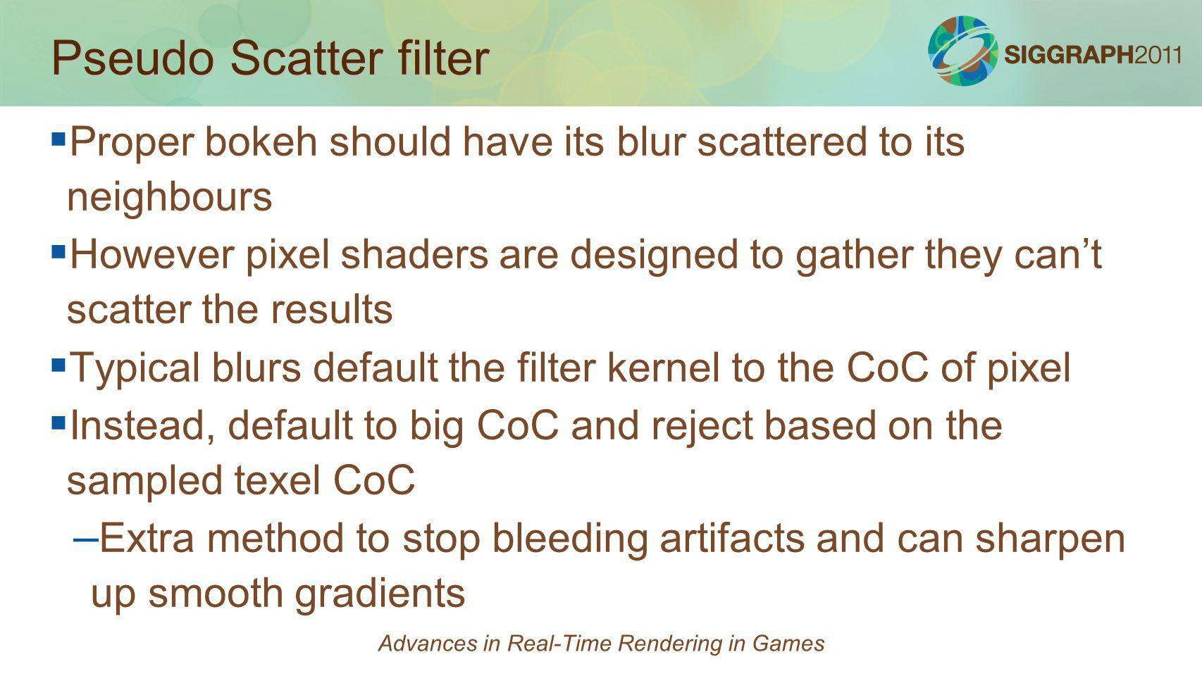 Pseudo Scatter filter Proper bokeh should have its blur scattered to its neighbours However pixel shaders are designed to gather they cant scatter the