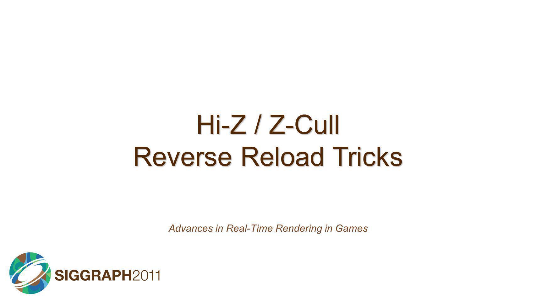 Hi-Z / Z-Cull Reverse Reload Tricks Advances in Real-Time Rendering in Games