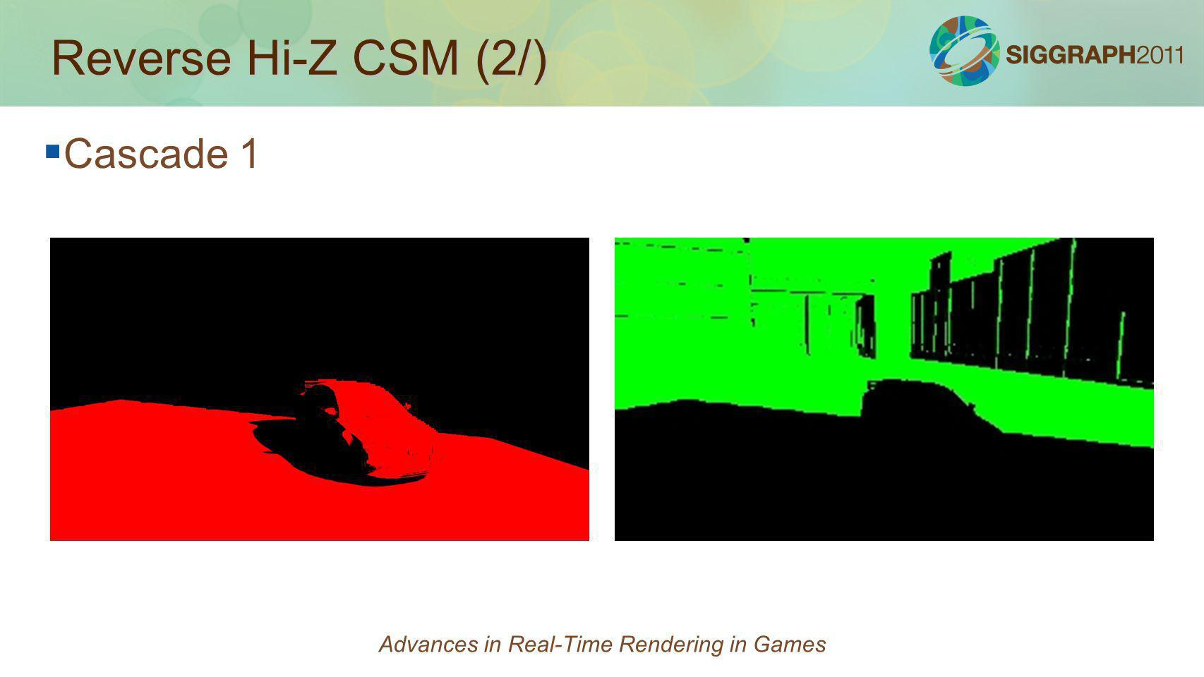 Reverse Hi-Z CSM (2/) Cascade 1 Advances in Real-Time Rendering in Games