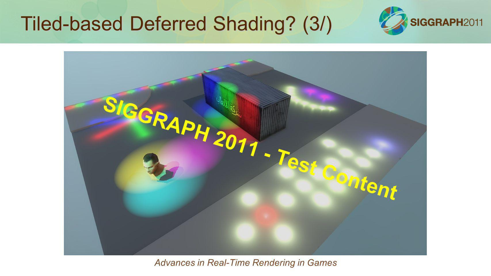 Tiled-based Deferred Shading? (3/) Advances in Real-Time Rendering in Games