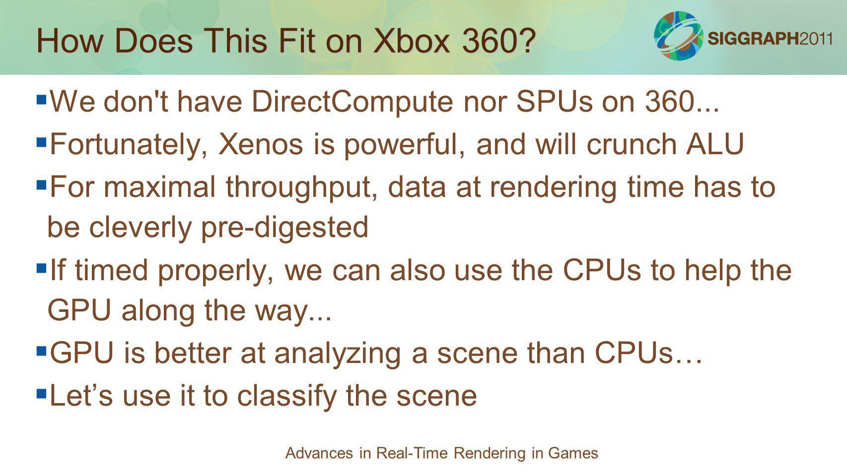 How Does This Fit on Xbox 360? We don't have DirectCompute nor SPUs on 360... Fortunately, Xenos is powerful, and will crunch ALU For maximal throughp