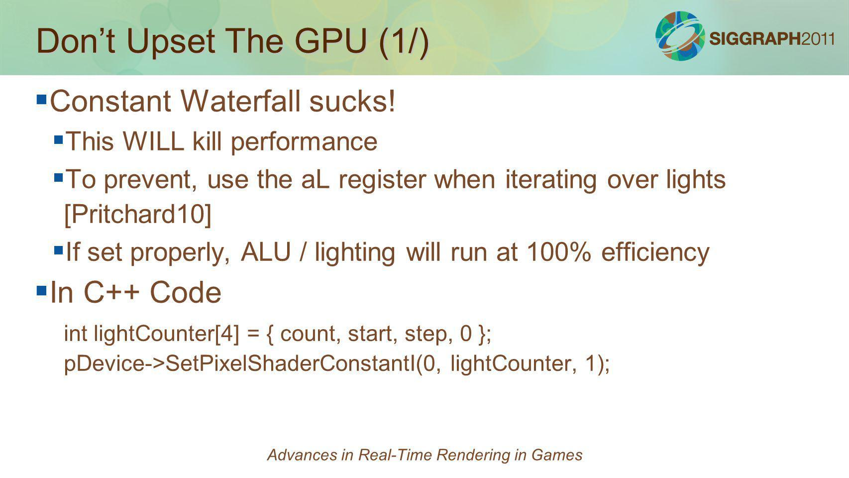 Dont Upset The GPU (1/) Constant Waterfall sucks! This WILL kill performance To prevent, use the aL register when iterating over lights [Pritchard10]