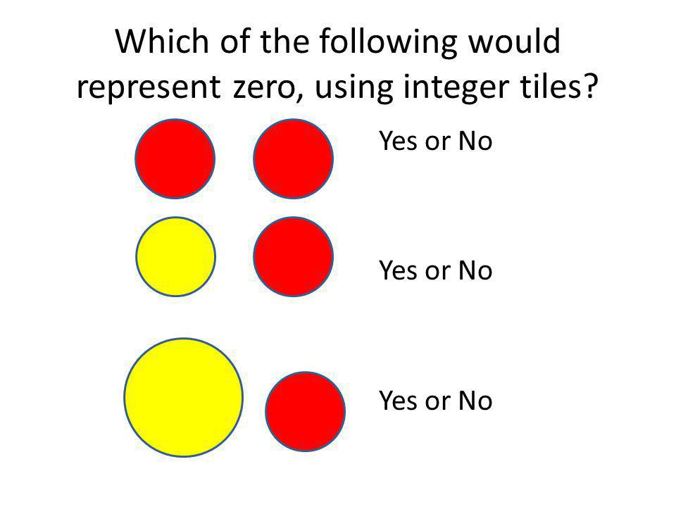 Which of the following would represent zero, using integer tiles? Yes or No