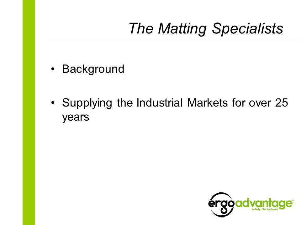 The Matting Specialists Background Supplying the Industrial Markets for over 25 years