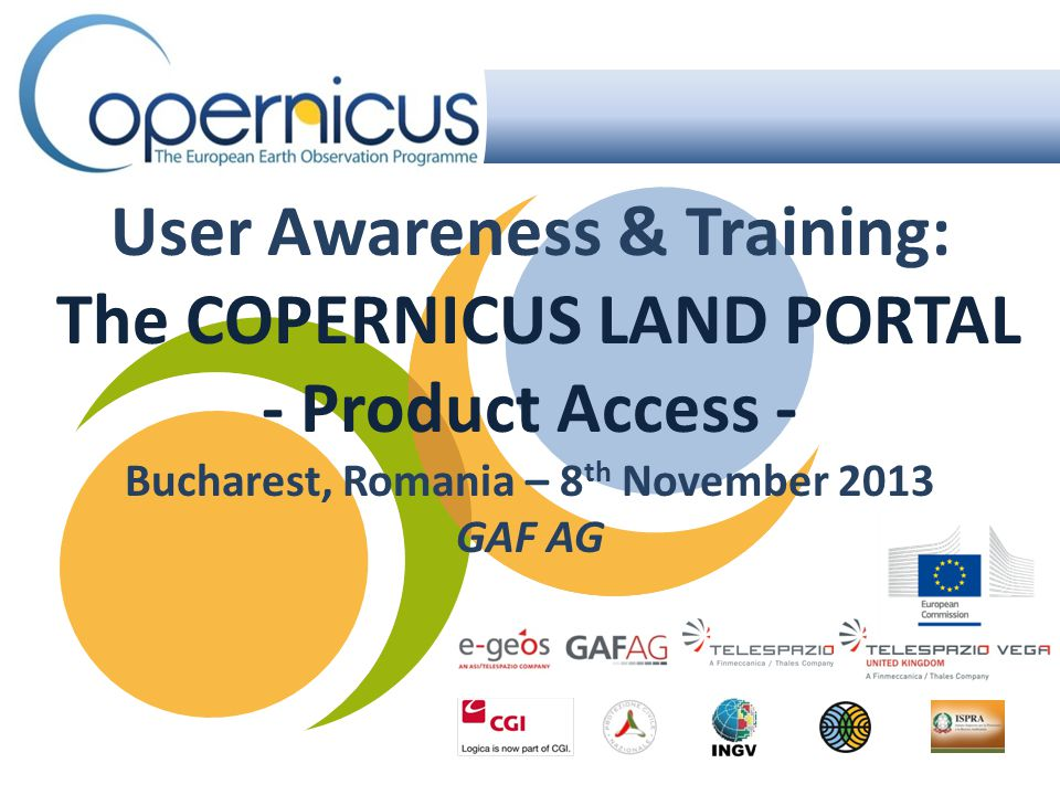 User Awareness & Training: The COPERNICUS LAND PORTAL - Product Access - Bucharest, Romania – 8 th November 2013 GAF AG