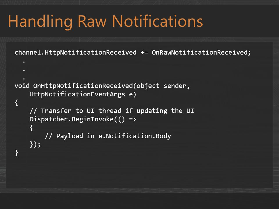 Handling Raw Notifications channel.HttpNotificationReceived += OnRawNotificationReceived;. void OnHttpNotificationReceived(object sender, HttpNotifica