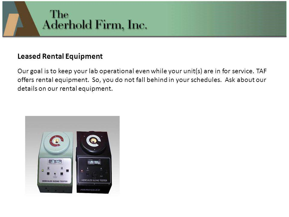 Leased Rental Equipment Our goal is to keep your lab operational even while your unit(s) are in for service. TAF offers rental equipment. So, you do n