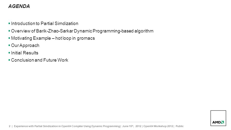2 | Experience with Partial Simdization in Open64 Compiler Using Dynamic Programming | June 15 th, 2012 | Open64 Workshop 2012 | Public AGENDA Introdu