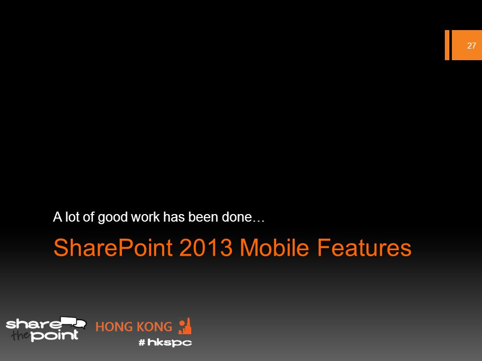 SharePoint 2013 Mobile Features A lot of good work has been done… 27