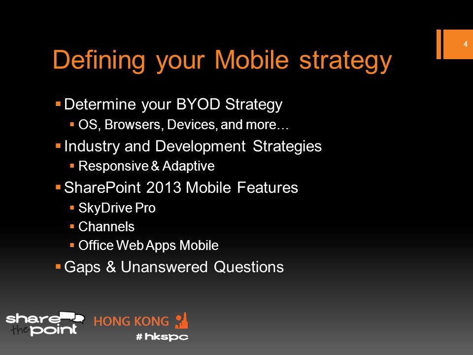 Defining your Mobile strategy Determine your BYOD Strategy OS, Browsers, Devices, and more… Industry and Development Strategies Responsive & Adaptive SharePoint 2013 Mobile Features SkyDrive Pro Channels Office Web Apps Mobile Gaps & Unanswered Questions 4