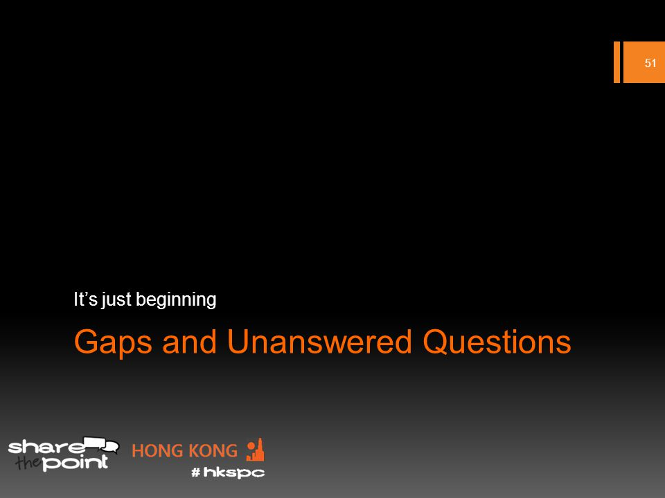 Gaps and Unanswered Questions Its just beginning 51