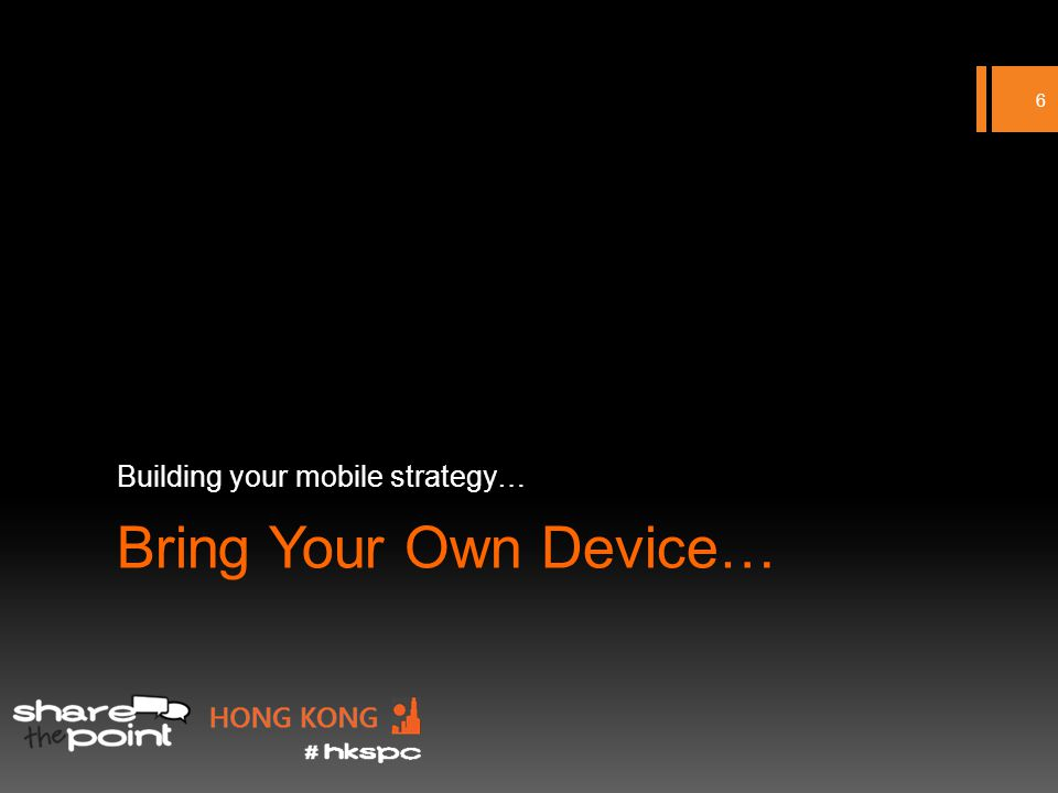 Bring Your Own Device… Building your mobile strategy… 6