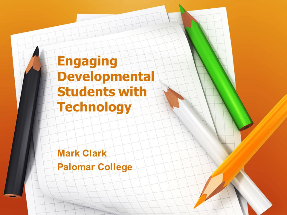 Engaging Developmental Students with Technology Mark Clark Palomar College