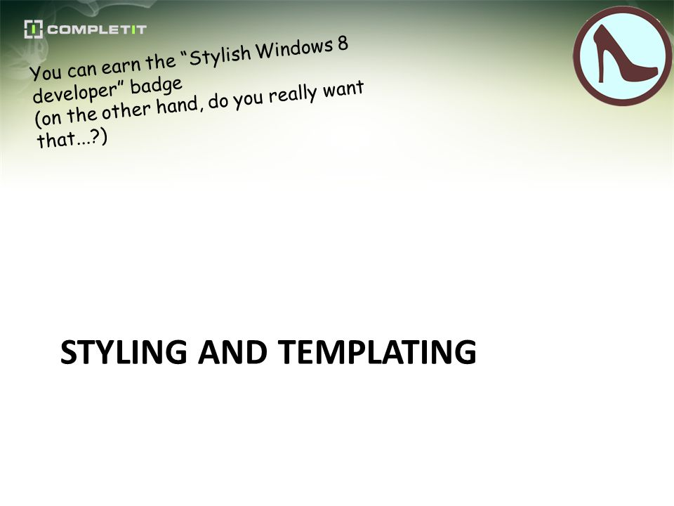 STYLING AND TEMPLATING You can earn the Stylish Windows 8 developer badge (on the other hand, do you really want that... )