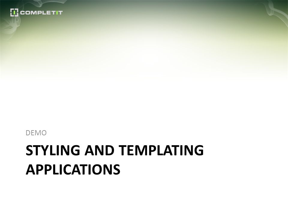 STYLING AND TEMPLATING APPLICATIONS DEMO