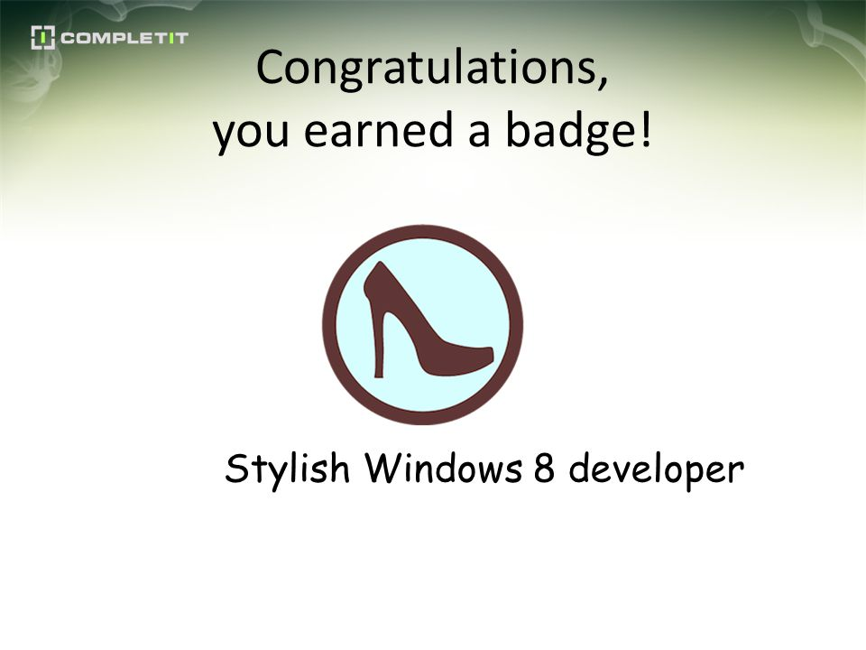Congratulations, you earned a badge! Stylish Windows 8 developer
