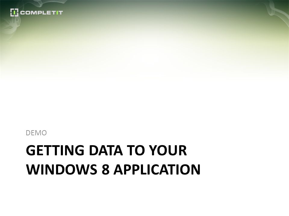 GETTING DATA TO YOUR WINDOWS 8 APPLICATION DEMO