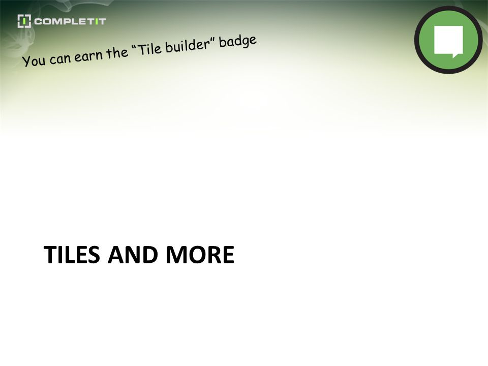 TILES AND MORE You can earn the Tile builder badge
