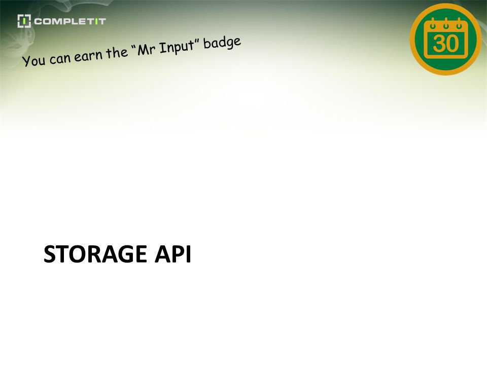 STORAGE API You can earn the Mr Input badge