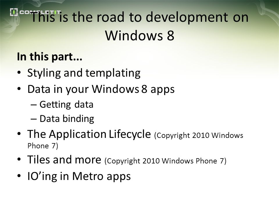 This is the road to development on Windows 8 In this part... Styling and templating Data in your Windows 8 apps – Getting data – Data binding The Appl