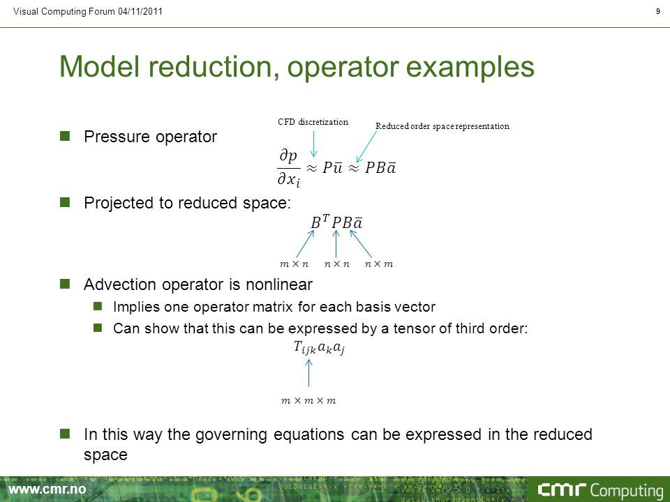 www.cmr.no Model reduction, operator examples Visual Computing Forum 04/11/2011 9 CFD discretization Reduced order space representation