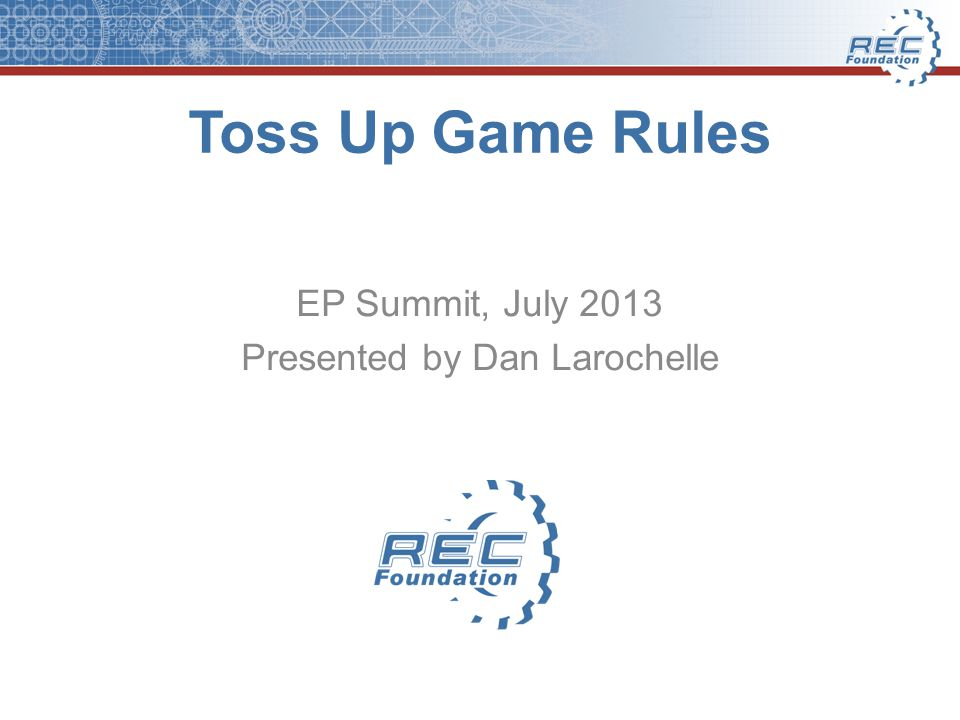 Toss Up Game Rules EP Summit, July 2013 Presented by Dan Larochelle