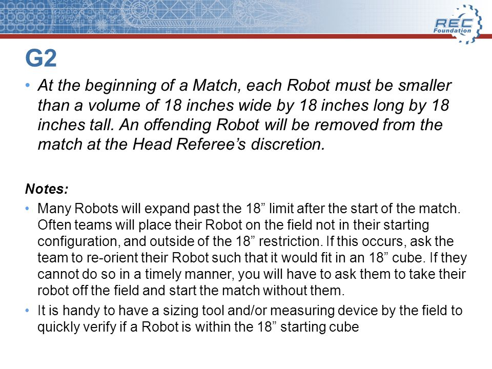G2 At the beginning of a Match, each Robot must be smaller than a volume of 18 inches wide by 18 inches long by 18 inches tall.