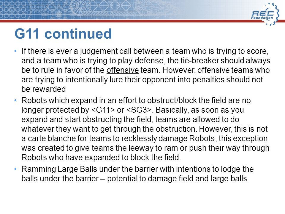 G11 continued If there is ever a judgement call between a team who is trying to score, and a team who is trying to play defense, the tie-breaker should always be to rule in favor of the offensive team.