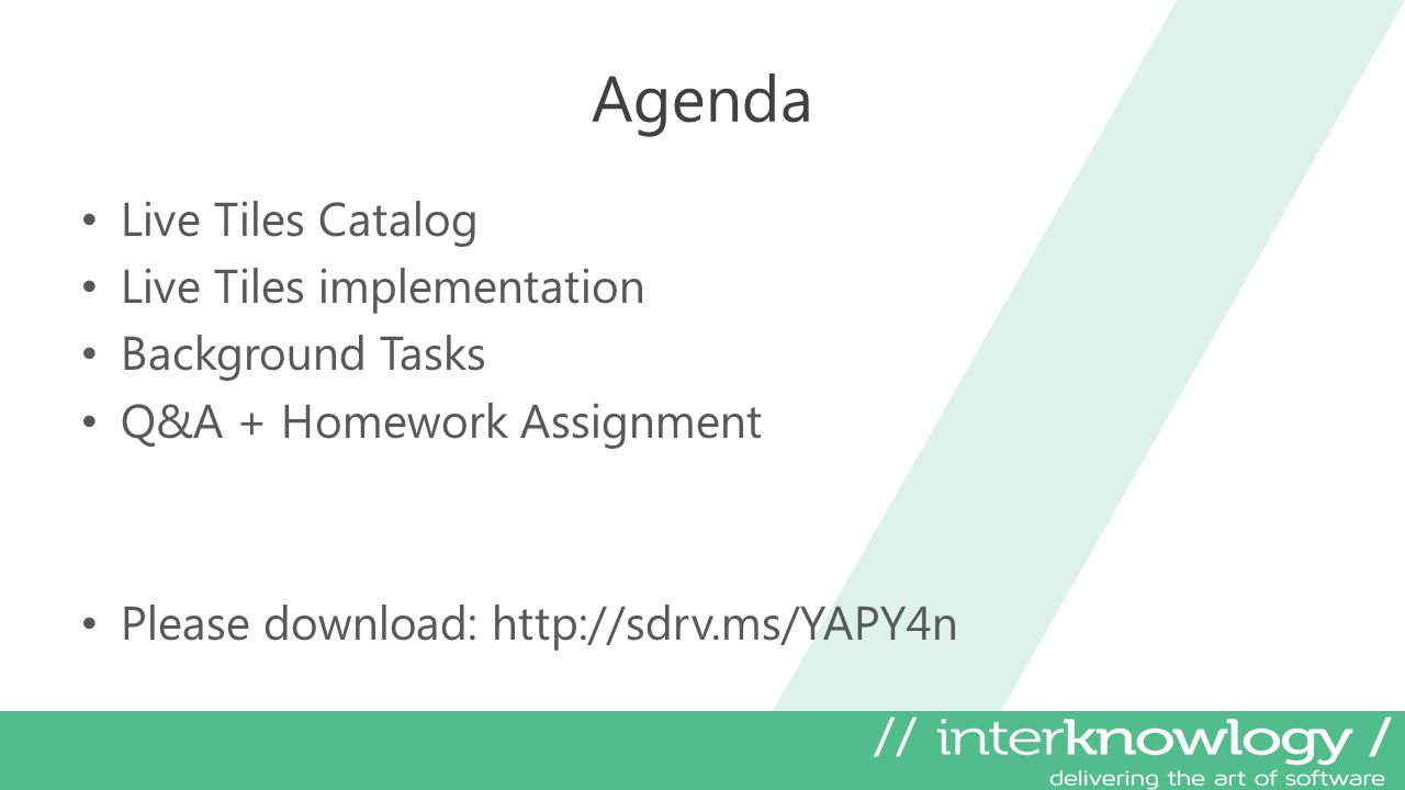 Agenda Live Tiles Catalog Live Tiles implementation Background Tasks Q&A + Homework Assignment Please download: http://sdrv.ms/YAPY4n