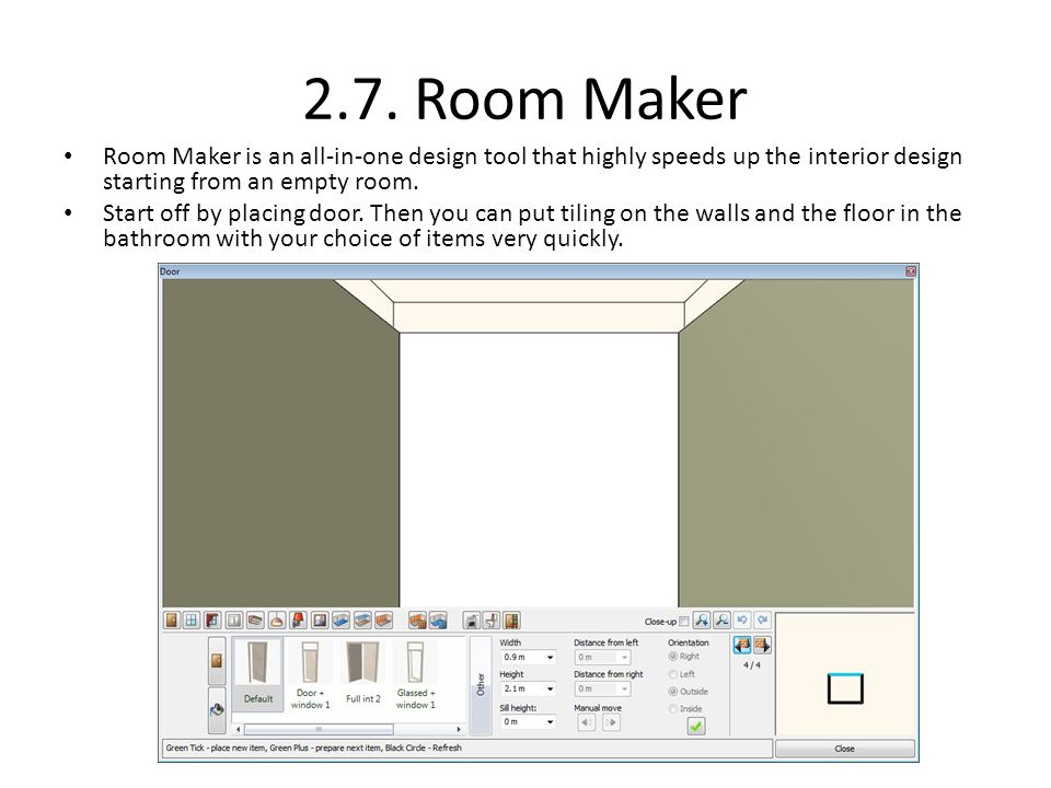 2.7. Room Maker Room Maker is an all-in-one design tool that highly speeds up the interior design starting from an empty room. Start off by placing do