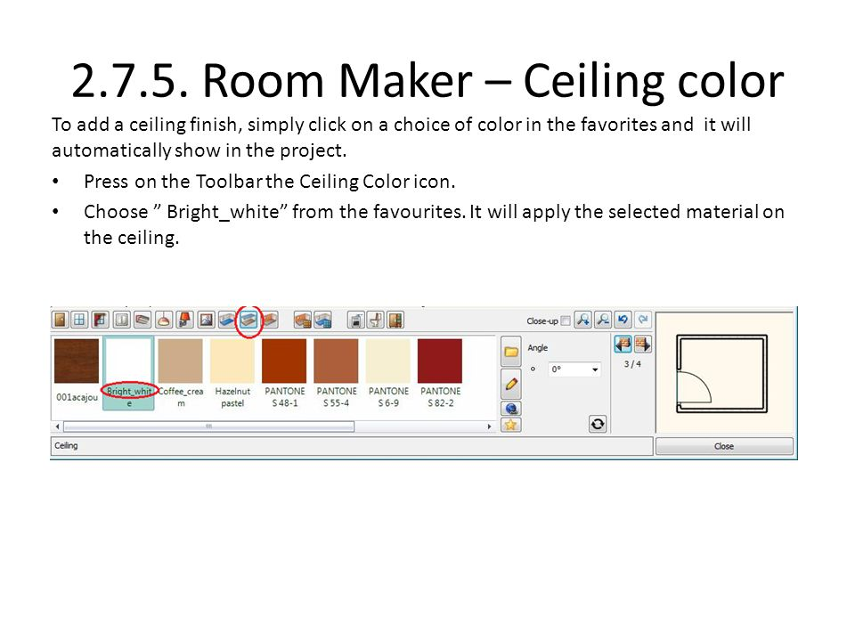 2.7.5. Room Maker – Ceiling color To add a ceiling finish, simply click on a choice of color in the favorites and it will automatically show in the pr
