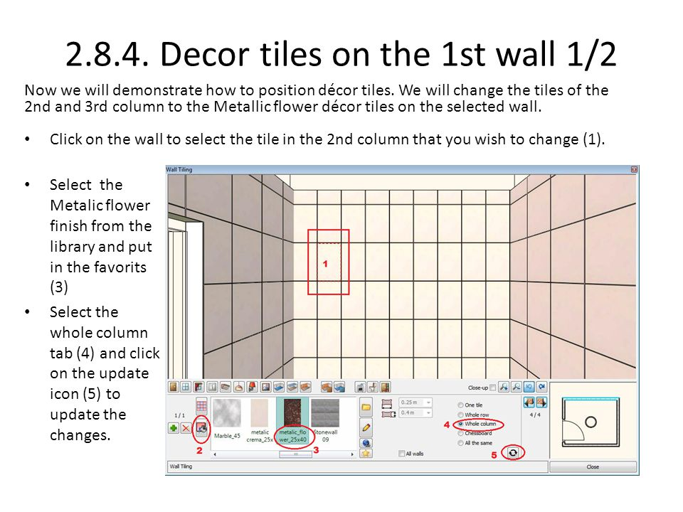 2.8.4. Decor tiles on the 1st wall 1/2 Now we will demonstrate how to position décor tiles. We will change the tiles of the 2nd and 3rd column to the