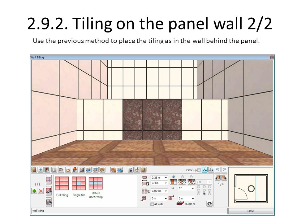2.9.2. Tiling on the panel wall 2/2 Use the previous method to place the tiling as in the wall behind the panel.