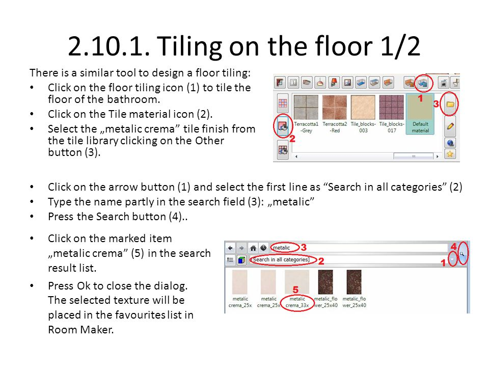 2.10.1. Tiling on the floor 1/2 There is a similar tool to design a floor tiling: Click on the floor tiling icon (1) to tile the floor of the bathroom