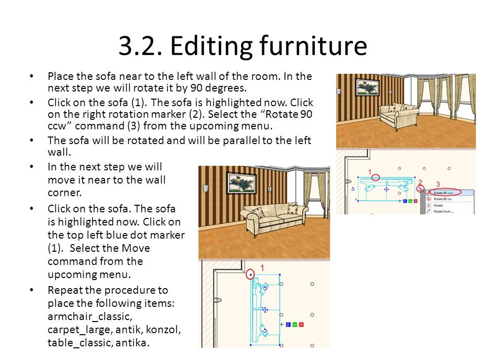 3.2. Editing furniture Place the sofa near to the left wall of the room. In the next step we will rotate it by 90 degrees. Click on the sofa (1). The