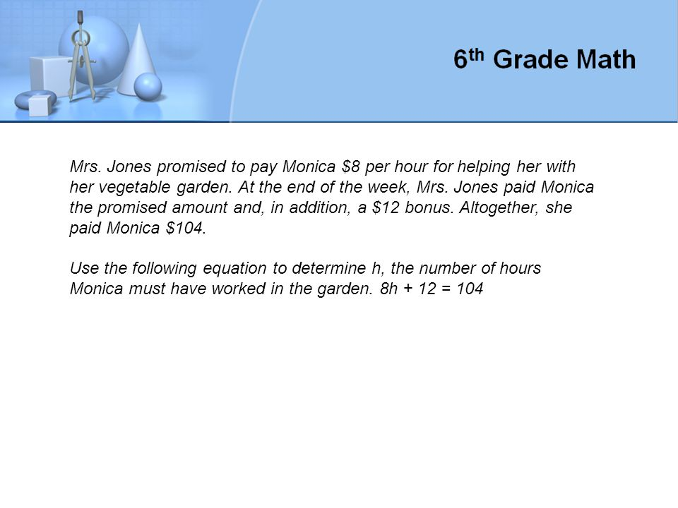 Mrs. Jones promised to pay Monica $8 per hour for helping her with her vegetable garden. At the end of the week, Mrs. Jones paid Monica the promised a