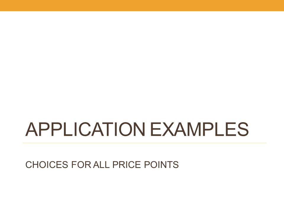 APPLICATION EXAMPLES CHOICES FOR ALL PRICE POINTS 20