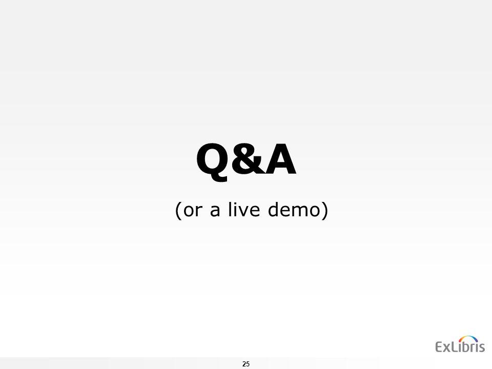 25 Q&A (or a live demo)