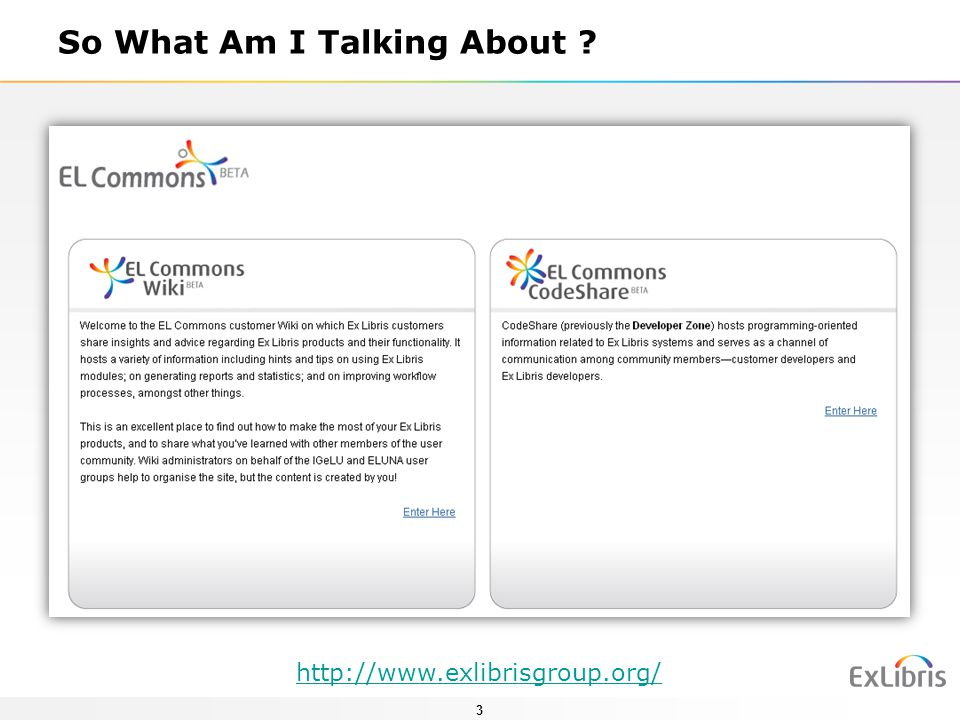 3 So What Am I Talking About ? http://www.exlibrisgroup.org/
