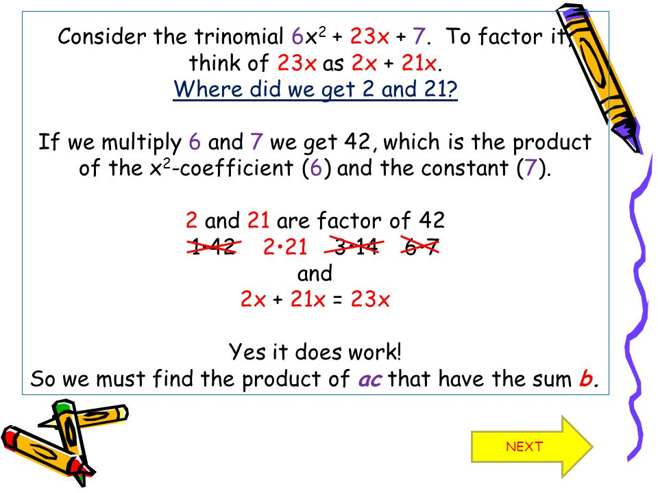 Now we must rewrite the trinomial using the factors you found for b.
