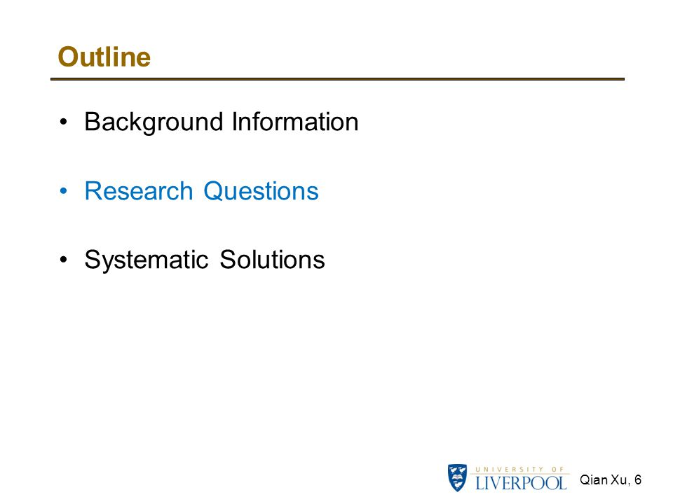 Qian Xu, 6 Outline Background Information Research Questions Systematic Solutions