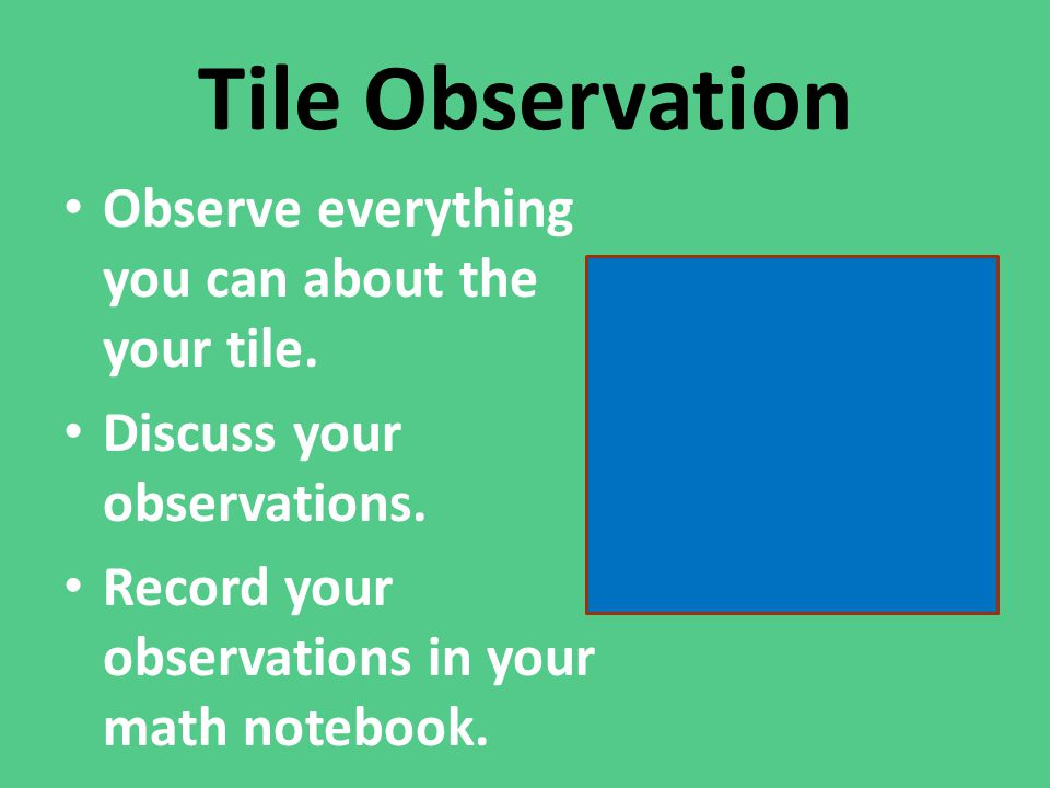 Tile Observation Observe everything you can about the your tile.