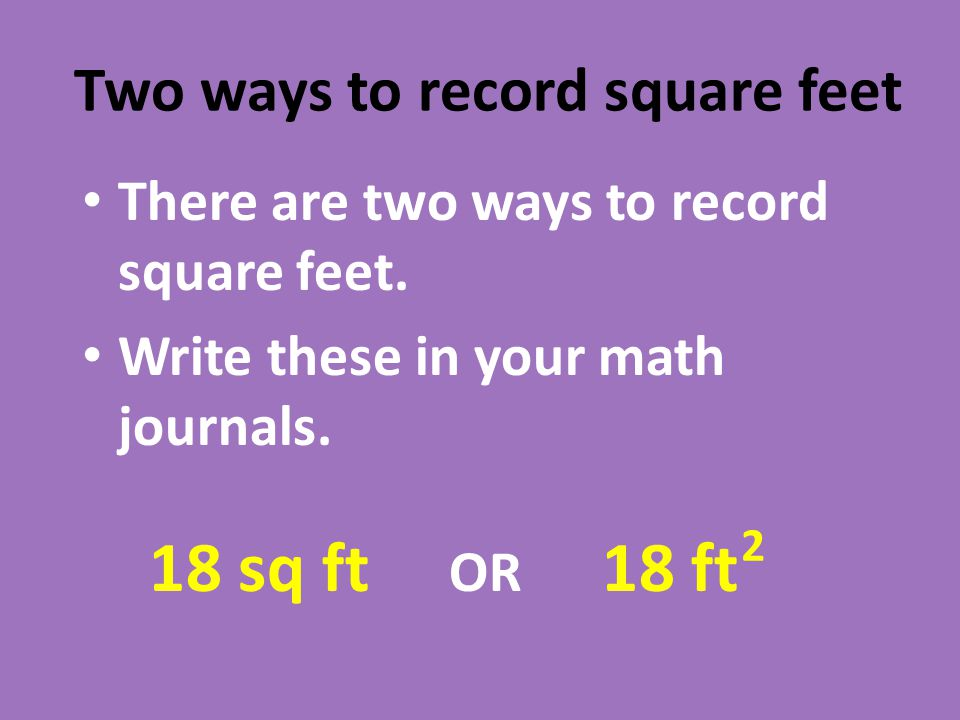 Two ways to record square feet There are two ways to record square feet.