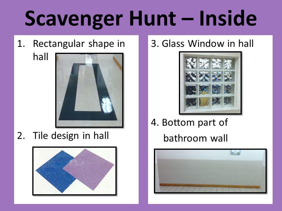 Scavenger Hunt – Inside 1.Rectangular shape in hall 2.Tile design in hall 3. Glass Window in hall 4. Bottom part of bathroom wall