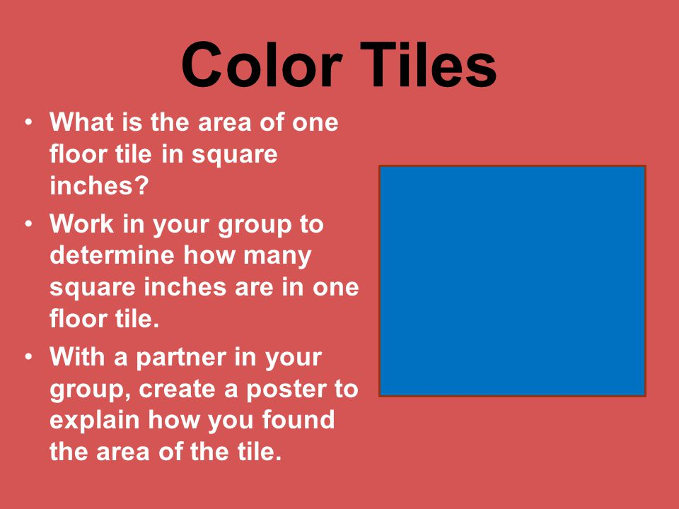 Color Tiles What is the area of one floor tile in square inches.