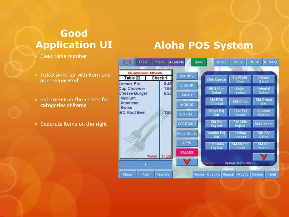 Good Application UI Clear table number Ticket print up with item and price separated Sub menus in the center for categories of items Separate items on the right Aloha POS System